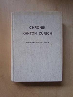 Chronik Kanton Zürich - Band 7: Chronik der Stadt und des Bezirkes Zürich - Geschichtlicher Teil: ...