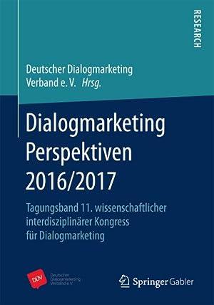 Dialogmarketing Perspektiven 2016/2017 : Tagungsband 11. wissenschaftlicher interdisziplinärer ...