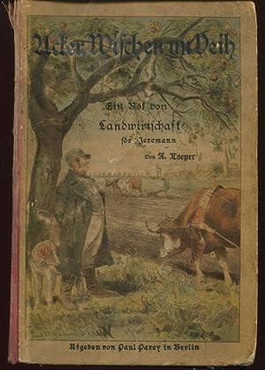 Acker, Wischen un Veih. Ein Bok von Landwirtschaft för Jeremann.: Loeper, A.: