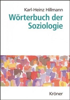 Bild des Verkäufers für Wörterbuch der Soziologie. begr. von. Neu bearb. von Karl-Heinz Hillmann / Kröners Taschenausgabe ; Bd. 410 zum Verkauf von Versandantiquariat Willi Mattutat