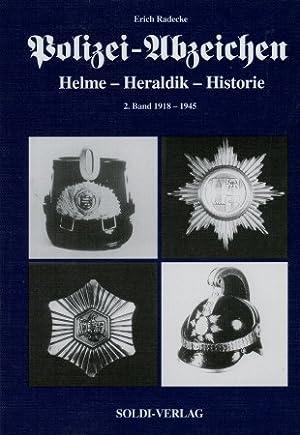 Polizei-Abzeichen - Helme, Heraldik, Historie, 2. Band Zeitraum von 1918 - 1945.: Radecke, Erich: