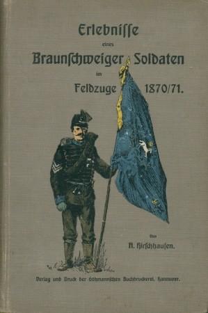 Erlebnisse eines Braunschweiger Soldaten im Feldzuge 1870/71,: Hirschhausen, A.,: