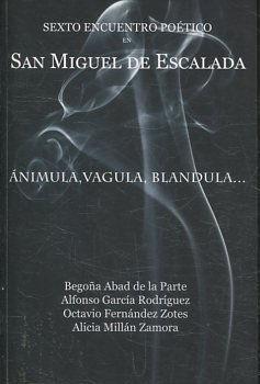 Imagen del vendedor de SEXTO ENCUENTRO POETICO DE SAN MIGUEL DE ESCALADA. ANIMULA, VAGULA, BLANDULA. a la venta por Libreria Anticuaria Jerez