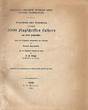 Thesaurus Libellorum Historiam Reformationis Illustrantium: Verzeichniss einer Sammlung von nahezu ...