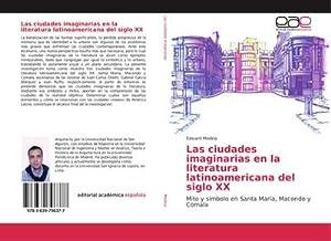 Las ciudades imaginarias en la literatura latinoamericana del siglo XX : Mito y símbolo en Santa ...