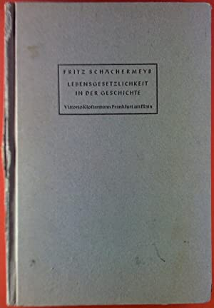 Lebensgesetzlichkeit in der Geschichte: Fritz Schachermeyr