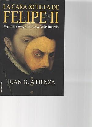 la cara oculta de felipe II-alquimia y magia en la espana del imperio-: juan g.atienza