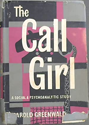 The Call Girl : A Social &: Greenwald, Harold