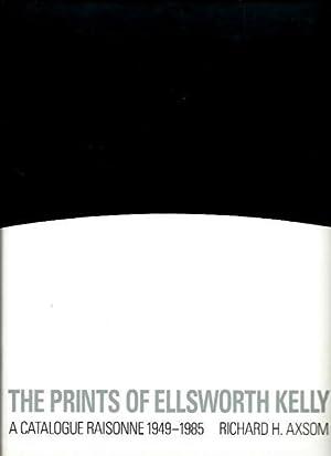 The Prints of Ellsworth Kelly: A Catalogue Raisonne, 1949-1985: Axsom, Richard H.