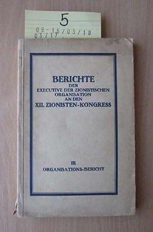 Berichte der Executive der Zionistischen Organisation an den XII. Zionisten-Kongress III. ...