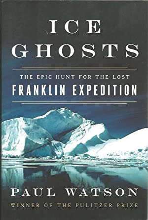 ICE GHOSTS : The Epic Hunt for the Lost Franklin Expedition ( Signed )