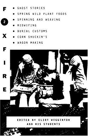 Foxfire 2: Ghost Stories, Spring Wild Plant Foods, Spinning and Weaving, Midwifing, and More
