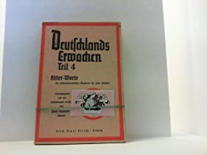 Hitler-Worte. Deutschlands Erwachen, Teil IV. Ein nationalsozialistischer Wegweiser für jeden ...