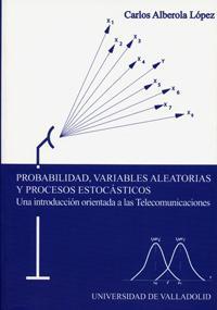 Probabilidad, Variables Aleatorias Y Procesos Estocásticos. Una: Alberola Lopez, Carlos