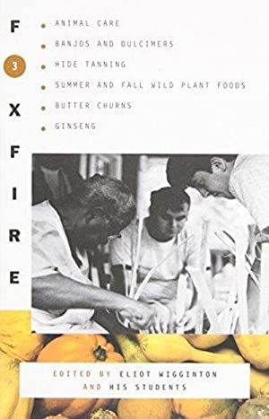 Foxfire 3: Animal Care, Banjos and Dulcimers, Hide Tanning, Summer and Fall Wild Plant Foods, Butter