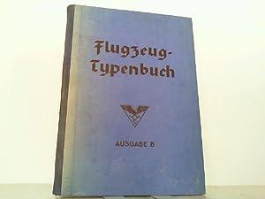 Flugzeug-Typenbuch. Handbuch der DeutschenLuftfahrt- und Zubehör-Industrie. Gekürzte Ausgabe B.: ...