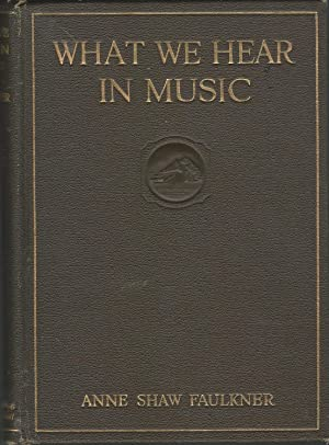 What We Hear in Music: A Course: Faulkner, Anne Shaw