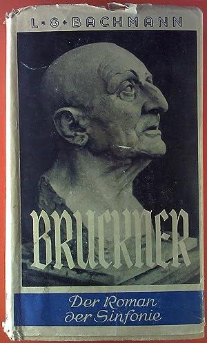 Bruckner. Der Roman der Sinfonie. Jubiläumsausgabe.: L. G. Bachmann