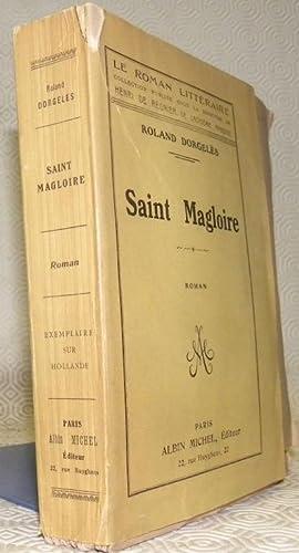 Saint Magloire. Roman. Collection: Le roman littéraire.: DORGELES, Roland.
