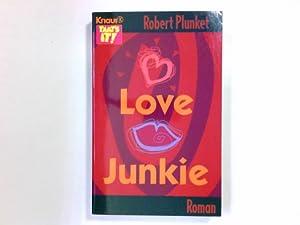 Love-Junkie : Roman. Aus dem Amerikan. von: Plunket, Robert: