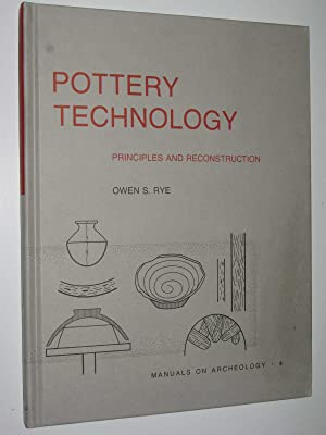 Pottery Technology: Principles and Reconstruction - Manuals: Rye, Owen S.