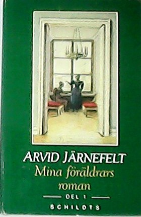 Mina föräldrars roman. Del 1.: JÄRNEFELT, Arvid.-