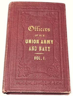 Officers of Our Union Army and Navy: Their Lives, Their Portraits Vol. I