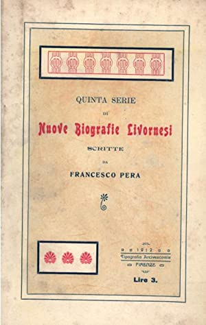 QUINTA SERIE DI NUOVE BIOGRAFIE LIVORNESI.: PERA Francesco.