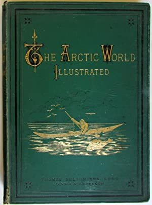 The Arctic world: its plants, animals and natural phenomena : with a historical sketch of Arctic ...
