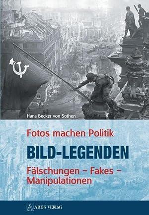 Bild-Legenden : Fotos machen Politik - Fälschungen Fakes Manipulationen: Hans Becker von Sothen
