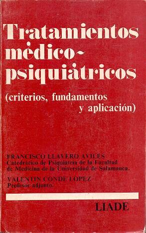 Tratamientos Médico-Psiquiátricos (Criterios, fundamentos y aplicación).: Llavero Aviles, Francisco