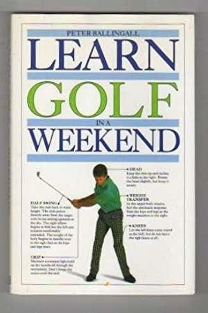 Learn Golf in a Weekend .: Ballingall, Peter