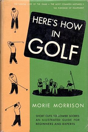 Here's How in Golf .: Morrison, Morie (Written
