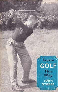 Tackle Golf This Way .: Stobbs, John