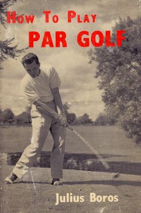 How to Play Par Golf .: Boros, Julius