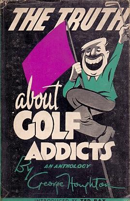 About Golf Addicts An anthology of carefree: Houghton, George (With