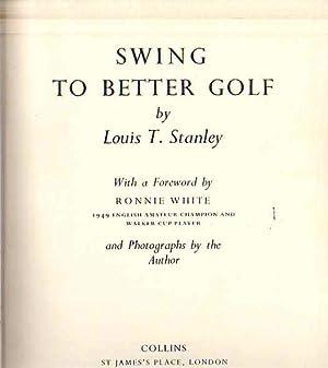Swing to Better Golf .: Stanley, Louis T.