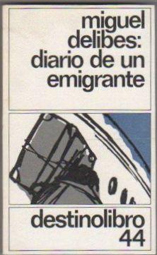 Diario de un emigrante .: Delibes, Miguel