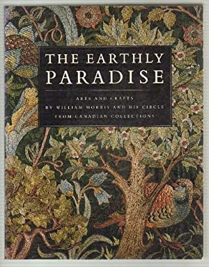 The Earthly Paradise. Arts and Crafts by: Lochnan, Katharine A.;
