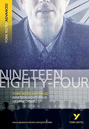 Nineteen Eighty Four: York Notes Advanced (Paperback): George Orwell