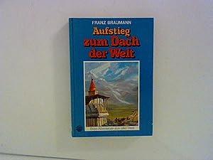 Aufstieg zum Dach der Welt: Braumann, Franz:
