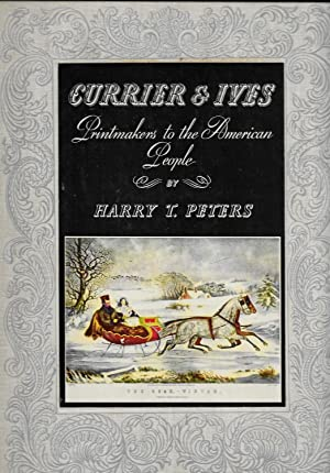 CURRIER & IVES PRINTMAKERS TO THE AMERICAN: Peters, Harry T.