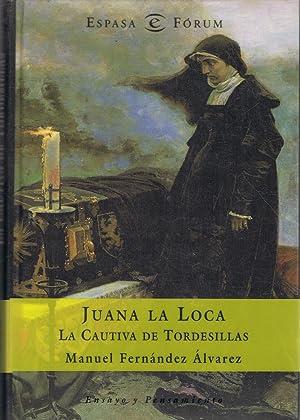 JUANA LA LOCA. La Cautiva de Tordesillas: Fernández Álvarez. Manuel
