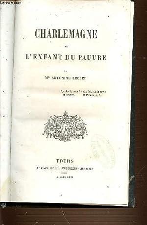 CHARLEMAGNE ET L'ENFANT DU PAUVRE - BIBLIOTHEQUE: LECLER ANTONINE