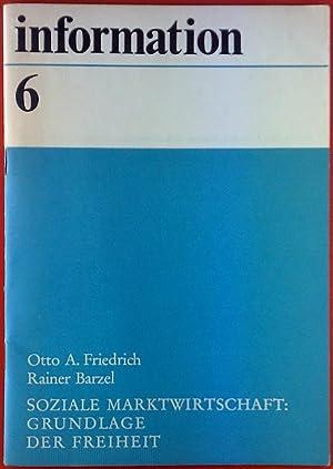 Soziale Marktwirtschaft: Grundlage der Freiheit. Information 6.: Otto A. Friedrich/Rainer Barzel