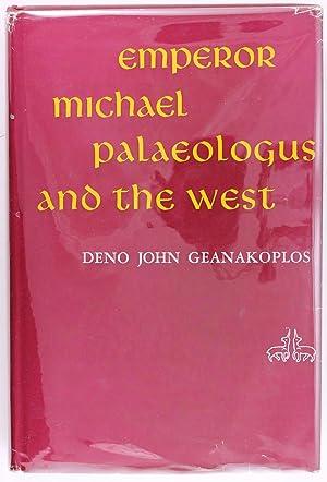 Emperor Michael Palaeologus and the West, 1258-1282: Deno John Geanakoplos