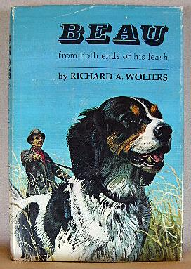 BEAU, FROM BOTH ENDS OF HIS LEASH: Wolters, Richard A.