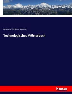 Technologisches Wörterbuch: Johann Karl Gottfried Jacobsson