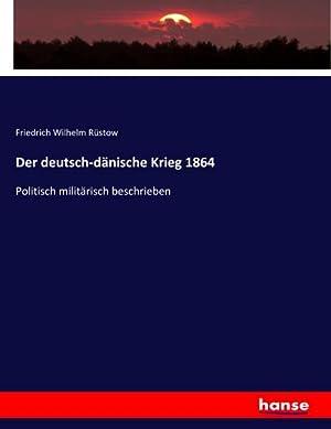 Der deutsch-dänische Krieg 1864 : Politisch militärisch beschrieben: Friedrich Wilhelm Rüstow