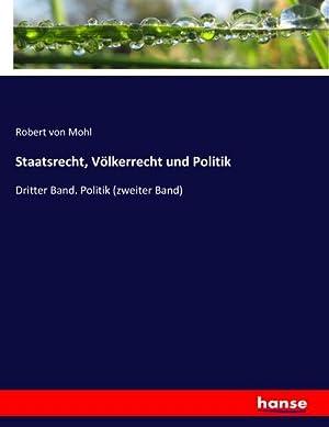 Staatsrecht, Völkerrecht und Politik : Dritter Band. Politik (zweiter Band): Robert Von Mohl